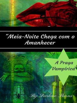cover image of Meia-Noite Chega com o Amanhecer--A Praga Vampírica