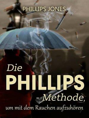 cover image of Die PHILLIPS--Methode, um mit dem Rauchen aufzuhören