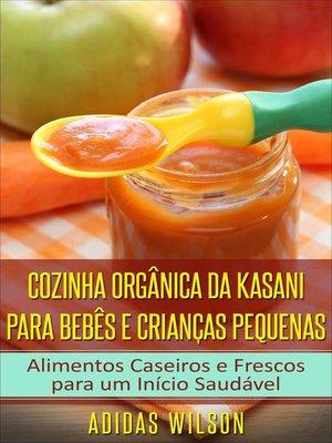cover image of Cozinha Orgânica da Kasani para Bebês e Crianças Pequenas
