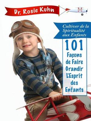 cover image of 101 Façons de Faire Grandir l'Esprit de Nos Enfants