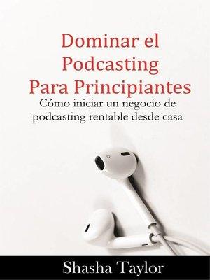 cover image of Dominar el podcasting para principiantes