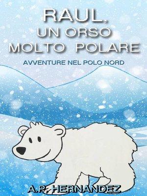 cover image of Raúl, un Orso Molto Polare. Avventure nel Polo Nord