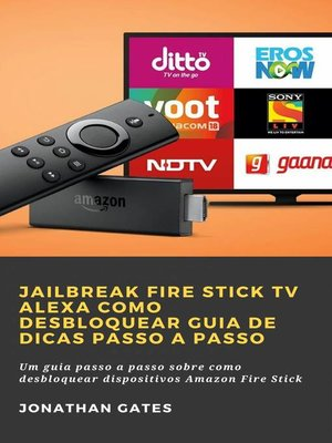 cover image of Jailbreak Fire Stick TV Alexa Como desbloquear Guia de dicas passo a passo