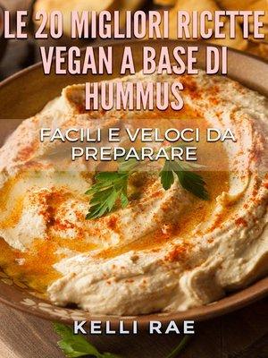 cover image of Le 20 migliori ricette Vegan a base di hummus. Facili e veloci da preparare