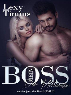 cover image of Mein Boss, der Milliardär--wer ist jetzt der Boss? (Teil 3)