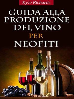 cover image of Guida Alla Produzione Del Vino Per Neofiti