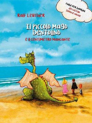 cover image of Il piccolo mago Dentolino e il centimetro mancante