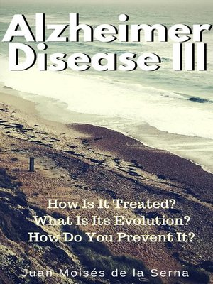 cover image of Azheimer Disease III  How is  it treated? What is its evolution? How do you prevent it?