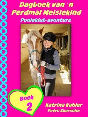 cover image of Dagboek van 'n Perdmal Meisiekind   Boek 2   Ponieklub-avonture