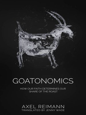 cover image of GOATONOMICS--HOW OUR FAITH DETERMINES OUR SHARE OF THE ROAST