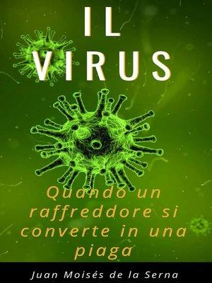 cover image of Il Virus. Quando un raffreddore si converte in una piaga