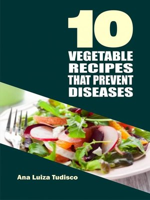 cover image of 10 Vegetable Recipes That Prevent Diseases