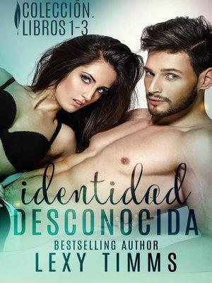 cover image of Identidad Desconocida. Colección. Libros 1--3