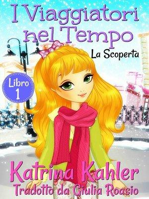 cover image of I Viaggiatori nel Tempo Libro 1  La Scoperta