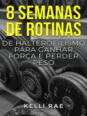 cover image of 8 semanas de rotinas de halterofilismo para ganhar força e perder peso