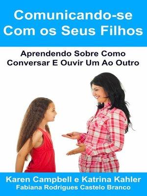 cover image of Comunicando-Se Com Os Seus Filhos Aprendendo Sobre Como Conversar E Ouvir Um Ao Outro