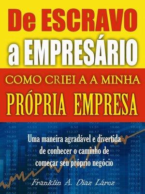 cover image of De Escravo a Empresário Como criei a minha própria empresa