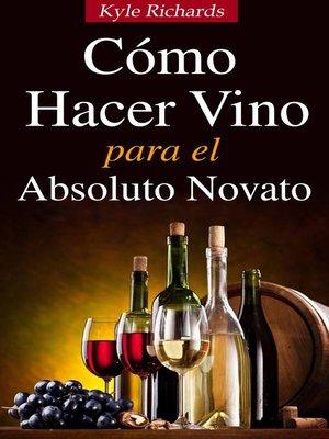 cover image of Cómo Hacer Vino, Para El Absoluto Novato