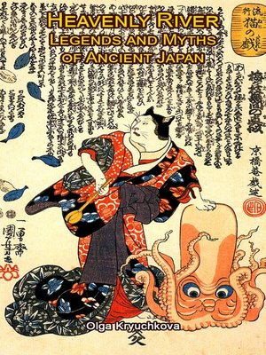 cover image of Heavenly River. Legends and Myths of Ancient Japan.