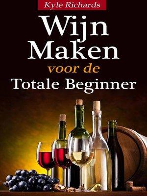 cover image of Wijn maken voor de totale beginner