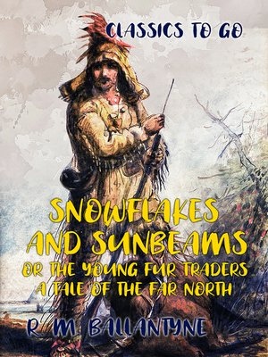 cover image of Snowflakes and Sunbeams or the Young Fur Traders a Tale of the Far North