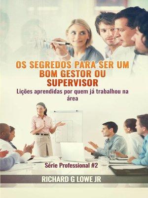 cover image of Os segredos para ser um bom gestor ou supervisor – Lições aprendidas por quem já trabalhou na área