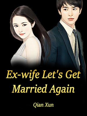 cover image of Ex-wife, Let's Get Married Again