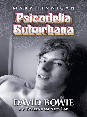 cover image of Psicodelia Suburbana--David Bowie e o Beckenham Arts Lab