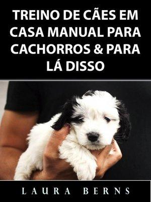 cover image of Treino de Cães em Casa Manual para Cachorros & Para Lá Disso