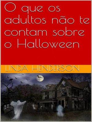 cover image of O que os adultos não te contam sobre o Halloween