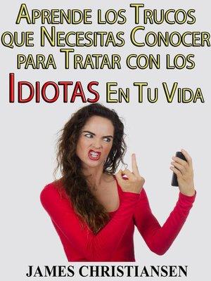 cover image of Aprende los Trucos que Necesitas Conocer para Tratar con los Idiotas En Tu Vida
