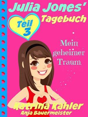 cover image of Julia Jones' Tagebuch--Teil 3--Mein geheimer Traum