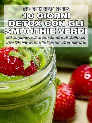 cover image of 10 Giorni Detox con gli Smoothie Verdi