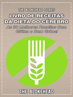cover image of Livro de Receitas da Dieta do Cérebro--As 30 Melhores Receitas Sem Glúten e Sem Grãos!
