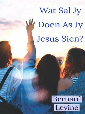 cover image of Wat Sal Jy Doen As Jy Jesus Sien?