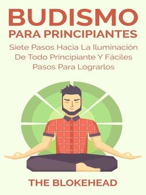 cover image of Budismo Para Principiantes/ Siete Pasos Hacia La Iluminación De Todo Principiante.