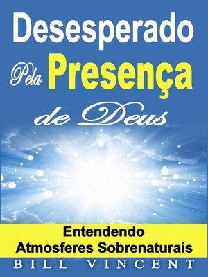 cover image of Desesperado Pela Presença de Deus – Entendendo Atmosferes Sobrenaturais