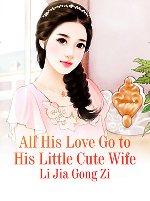 cover image of All His Love Go to His Little Cute Wife