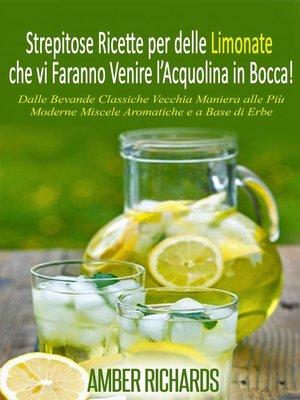 cover image of Strepitose Ricette per delle Limonate che vi Faranno Venire l'Acquolina in Bocca!