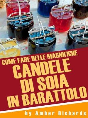 cover image of Come Fare Delle Magnifiche Candele Di Soia In Barattolo