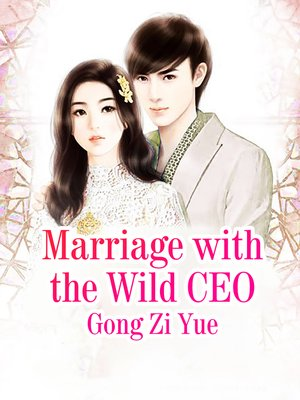 cover image of Marriage with the Wild CEO