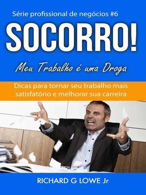 cover image of Socorro! Meu Trabalho é uma Droga