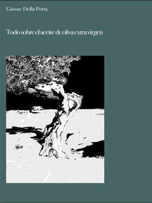 cover image of Todo Sobre El Aceite De Oliva Extra Virgen