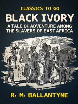 cover image of Black Ivory a Tale of Adventure Among the Slavers of East Africa