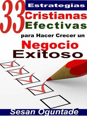 cover image of 33 Estrategias Cristianas Efectivas para Hacer Crecer un Negocio Exitoso