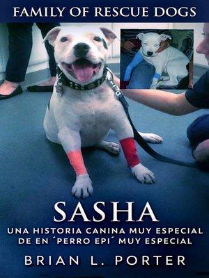 cover image of Sasha--Una Historia Canina Muy Especial De En ´Perro Epi´ Muy Especial