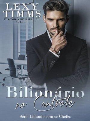cover image of Bilionário no Controle