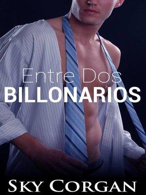 cover image of Entre dos billonarios