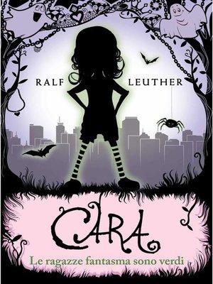cover image of Cara – Le ragazze fantasma sono verdi