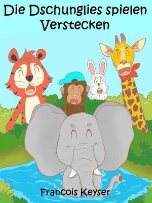 cover image of Die Dschunglies spielen Verstecken